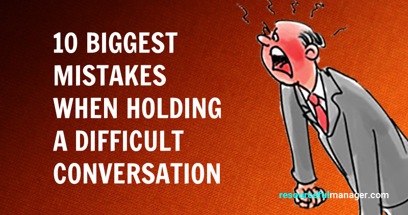 10 Biggest Mistakes When Holding a Difficult Conversation