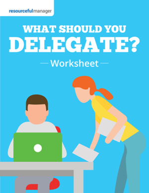 What Should You Delegate: A Handy Worksheet That Will Make Your Job Easier